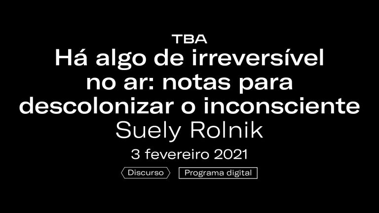 Ver Suely Rolnik – There is something irreversible in the air: notes to decolonize the unconscious
